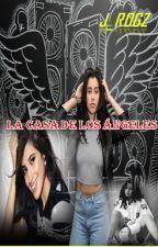 LA CASA DE LOS ÁNGELES (Camren Fanfic) by J_Rogz
