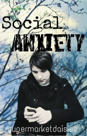 Social Anxiety | phan by supermarketdaisies
