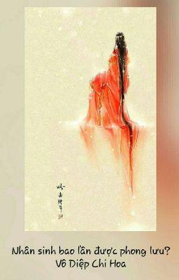 Đọc truyện Nhân sinh bao lần được phong lưu? - Vô Diệp Chi Hoa