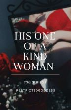 His One Of A Kind Woman by RestrictedGoddess