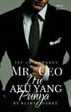 Mr. Ceo Itu Aku Yang Punya!  by _nlihyzjosh02_