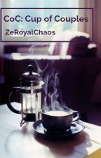 CoC: Cup of Couples (ZeRoyalChaos) by TheHobbitSenpai