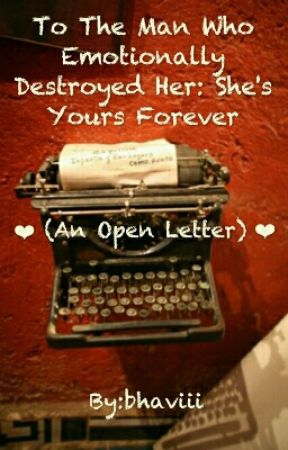 To The Man Who Emotionally Destroyed Her: She's Yours Forever by bhaviii