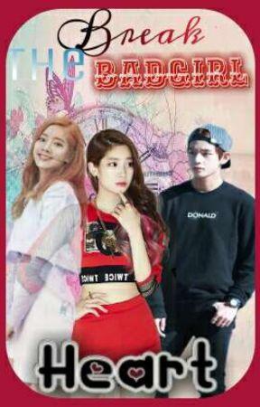 Break The Badgirl Heart  by itsmeLayla10