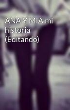 ANA Y MIA mi historia (Editando) by chiicasuiiciiida