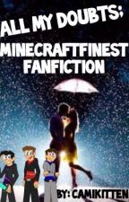 All My Doubts; Minecraftfinest (MCfinest) FanFiction by camikittens