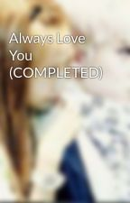 Always Love You (COMPLETED) by Ooh_JiyeonPark