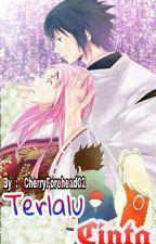 Terlalu Cinta (Oneshoot) by UchihaCherry02