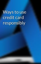 Ways to use credit card responsibly by viennapay123