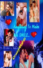 Anything To Make Her Smile - By Crazymahiz.... by crazymahiz