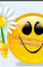 CENTO MOTIVI PER SORRIDERE #CONCORSIAMO2K17 by MartinaMarino500