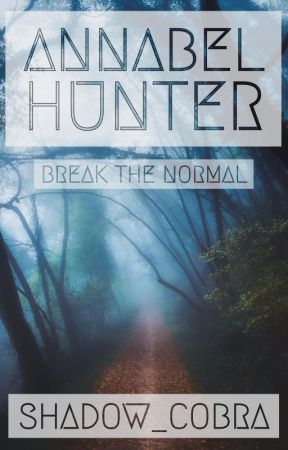Annabel Hunter - Break The Normal by Shadow_Cobra