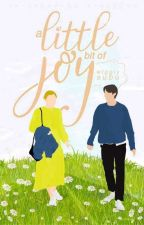 A Little Bit Of Joy | ✔ by wigglysubu