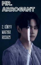 「Mr.Arrogant」kth. //magyar »2.könyv by Rozi925