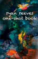ryan reeves oneshot book by TDGfan_xxx