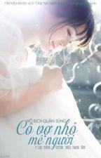 [Hoàn]: (Kim Ngưu - Bảo Bình): Vô địch quân sủng, cô vợ nhỏ mê người (edit) by KenHuynh244