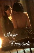 Amor Truncado [girlxgirl] by Lucci711