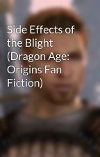 Side Effects of the Blight (Dragon Age: Origins Fan Fiction) by Courts_Theirin