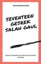 SEVENTEEN GESREK SALAH GAUL by pacarnyaKiming