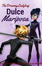 ©Dulce Mariposa |Miraculous Ladybug Fanfiction| by TheDreamyLadybug