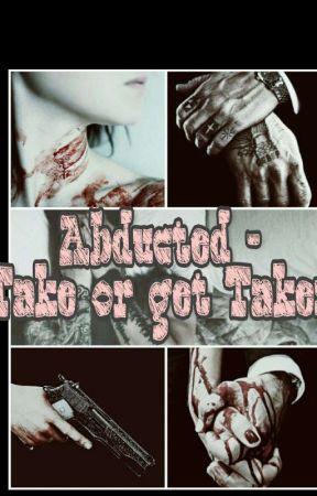 Abdcuted - Take or get Taken. by Izzykara
