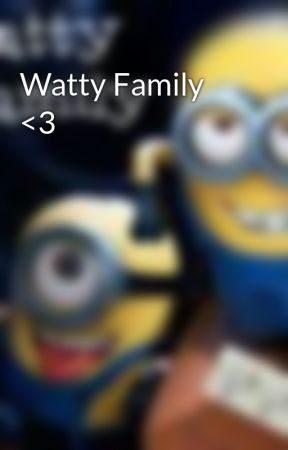 Watty Family <3 by WattyFamily