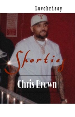 Chris Brown Shorties[completed] by LuvChrissy