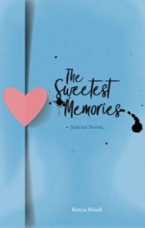 The Sweetest Memories (Completed) by Mauza07