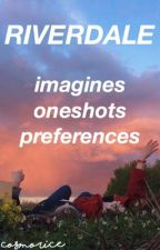 Riverdale: imagines, smuts, oneshots by cosmorice