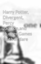 Harry Potter, Divergent, Percy Jackson,and Hunger Games truth or dare by mbcwilson