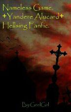 Nameless Game. +Yandere Alucard+ Hellsing Fanfic.  by GeelGirl