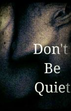 Don't Be Quiet  by DamnNyla