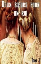 Deux sœurs pour un roi (Tome 1) by AudreyAS