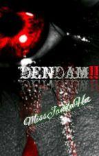 DENDAM!!(complete) by MissJandaHot