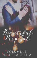 Beautiful Proposal |Vol III  by -Nitasha