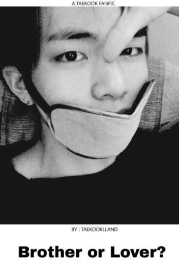 Brother or Lover? (COMPLETED) - taekook - Wattpad