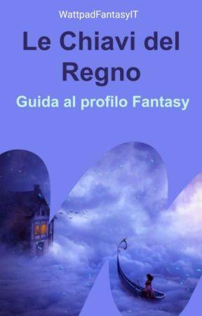 Le Chiavi del Regno - Guida al profilo Fantasy by WattpadFantasyIT