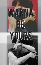 Wanna be yours by addictedtofeelings