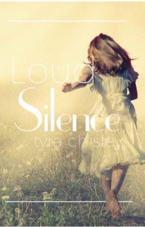 Loud Silence ~ a novel by tyra_chisley