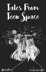 tales from teen space by SpaceyTeen
