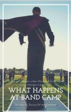 What Happens At Band Camp//A Marching Band Love Story by RavensWritingDesktop