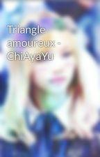 Triangle amoureux - ChiAyaYu by Yuki_Lovers