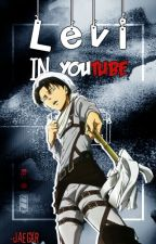 Levi In Youtube;; Book 1. by -Jaegxr