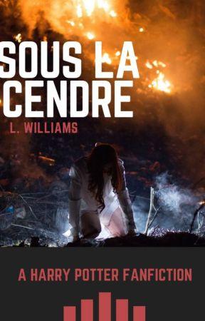 Sous la Cendre | Fanfiction Harry Potter by L-Williams