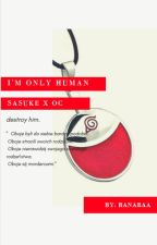 I'm only human I    Sasuke x OC by banabaa