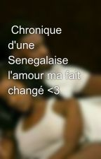 Chronique d'une Senegalaise l'amour ma fait changé <3 by astoubella234