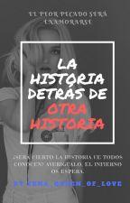 La Historia Detrás de Otra Historia by Zena_Queen_Of_Love