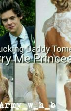 My Fucking Daddy HS Tome 4 : Marry Me Princess 💘💍 by Army_w_h_b