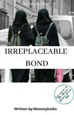Irreplaceable Bond💕 by Maneeykaibo