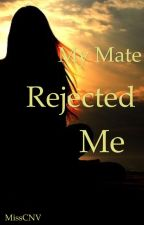 My Mate Rejected Me by MissCNV